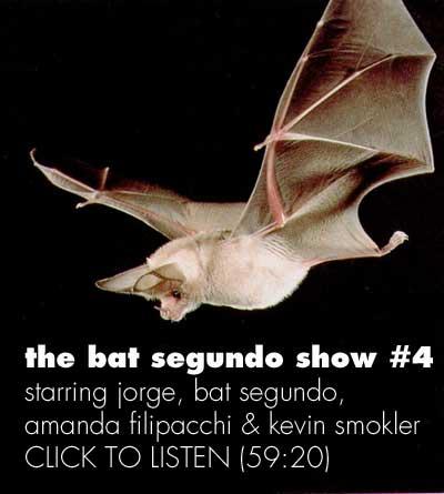 the bat segundo show #4